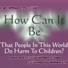 HOW CAN IT BE…That People In This World Do Harm To Children?